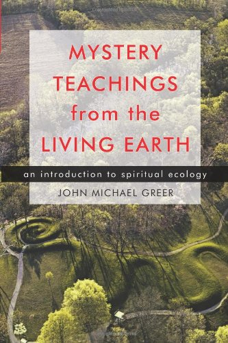 Mystery Teachings from the Living Earth : An Introduction to Spiritual Ecology par John Michael Greer