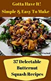 Gotta Have It Simple & Easy To Make 37 Delectable Butternut Squash Recipes