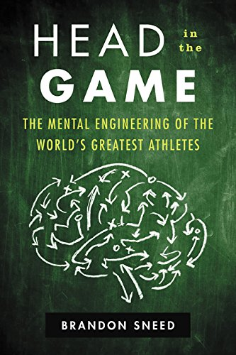 Head in the Game: The Mental Engineering of the World's Greatest Athletes -