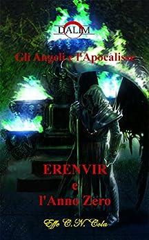 Erenvir e l'Anno Zero: Gli Angeli e l'Apocalisse di [Effe C.N. Cola]