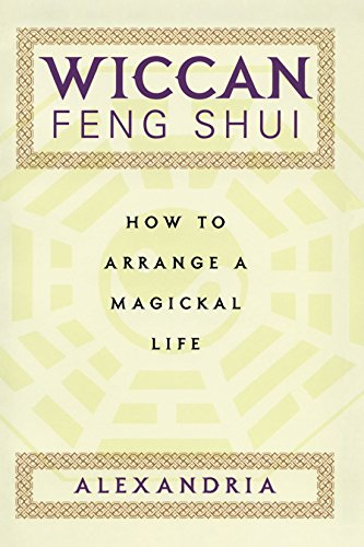 Wiccan Feng Shui : How To Arrange A Magickal Life by Alexandria (17-Sep-2007) Paperback