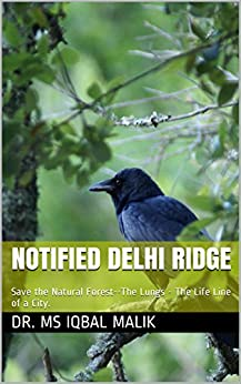 Notified Delhi Ridge: Save the Natural Forest--The Lungs - The Life Line of a City. by [Malik, dr. ms Iqbal]
