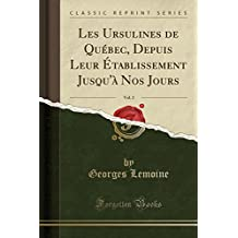 Les Ursulines de Quebec, Depuis Leur Etablissement Jusqu'a Nos Jours, Vol. 2 (Classic Reprint)