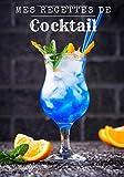 Mes recettes de cocktail: Carnet de recettes de cocktails à remplir - Pour 90 recettes - Grand format. Livre de recettes cocktail, cadeau idéal pour ... pour vos uniques créations et dégustations