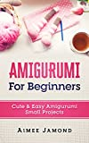 Amigurumi For Beginners: Cute & Easy Amigurumi Small Projects