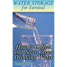 Water Storage for Survival: How to Collect and Store Clean Drinking Water: (How to Store Water, Prepper's Guide) (English Edition)