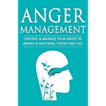 Anger Management: Control & Manage Your Anger to Inspire a Healthier, Stress-Free Life (English Edition)