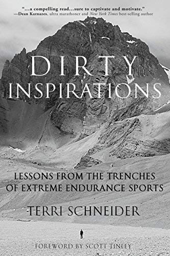 Dirty Inspirations: Lessons from the Trenches of Extreme Endurance Sports by Terri Schneider (2016-01-26)