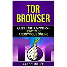 TOR browser: Guide for Beginners - How to Be Anonymous Online