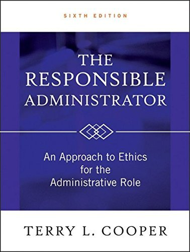 The Responsible Administrator: An Approach to Ethics for the Administrative Role by Terry L. Cooper (2012-03-06)