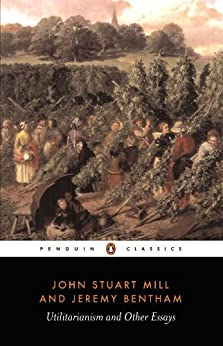 Utilitarianism and Other Essays (Classics) von [Bentham, Jeremy, Mill, John Stuart]