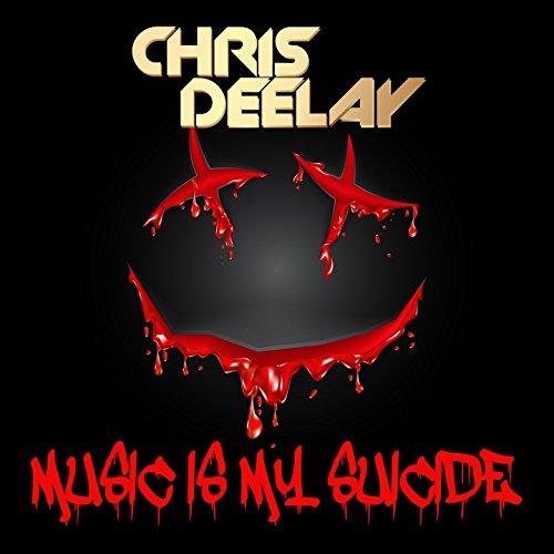 Chris Deelay-Music Is My Suicide