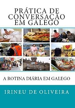 Prática de Conversação em Galego: A minha Rotina Diária em Galego (Galician Edition) de [De Oliveira Jnr, Irineu]