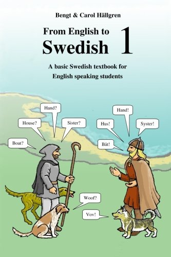 From English to Swedish 1: A basic Swedish textbook for English speaking students: Volume 1