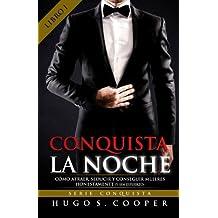 Conquista La Noche (Spanish Edition): Cómo Atraer, Seducir y Conseguir Mujeres Honestamente