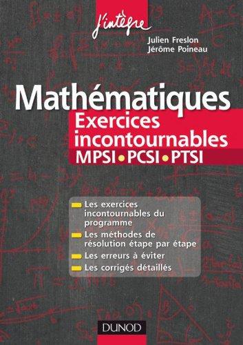 Mathématiques Les exercices incontournables MPSI-PCSI-PTSI: Méthodes détaillées, corrigés étape par étape, erreurs à éviter