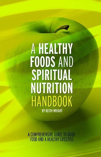 A Healthy Foods And Spiritual Nutrition Handbook by Keith Wright (2011-03-01)