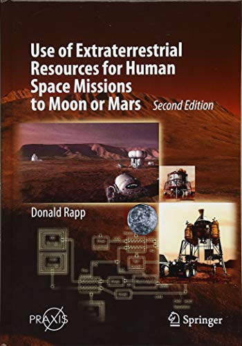 Use of Extraterrestrial Resources for Human Space Missions to Moon or Mars (Springer Praxis Books) por Donald Rapp