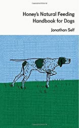 Honey's Natural Feeding Handbook for Dogs by Jonathan Self (2011-12-01)