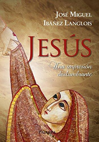 Jesús. Una impresión deslumbrante (dBolsillo nº 882) por José Miguel Ibáñez Langlois