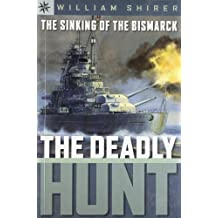 The Sinking of the Bismarck: The Deadly Hunt by William L. Shirer (2006-08-28)