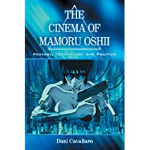 The Cinema of Mamoru Oshii: Fantasy, Technology and Politics