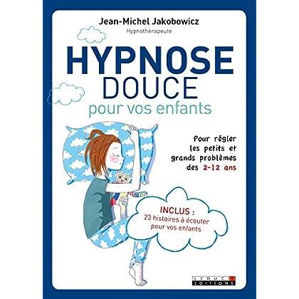 Hypnose douce pour les enfants: Pour régler les petits et grands problèmes des 2 - 12 ans (PARENTING)