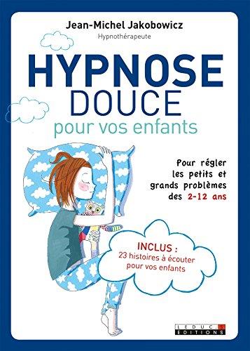 Hypnose douce pour les enfants: Pour régler les petits et grands problèmes des 2 - 12 ans (PARENTING) par Jean-Michel Jakobowicz