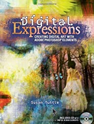 Digital Expressions: Creating Digital Art with Adobe Photoshop Elements by Susan Tuttle (2010-05-11)