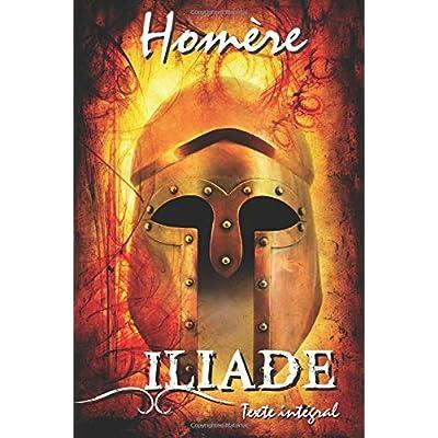 Iliade: Texte intégral accompagnée de notes, d'explications et de commentaires