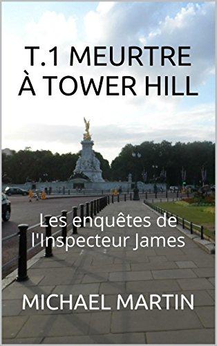 T.1 Meurtre à Tower Hill (Les enquêtes de l'Inspecteur James)