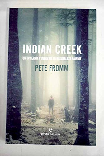 Indian Creek: Un invierno a solas en la naturaleza salvaje (Libros salvajes) por Pete Fromm