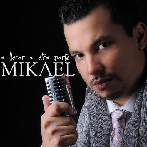 A Llorar A Otra Parte - Mikael Devante