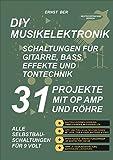 DIY MUSIKELEKTRONIK SCHALTUNGEN FÜR GITARRE, BASS, EFFEKTE UND TONTECHNIK.: 31 PROJEKTE MIT OP AMP UND RÖHRE.