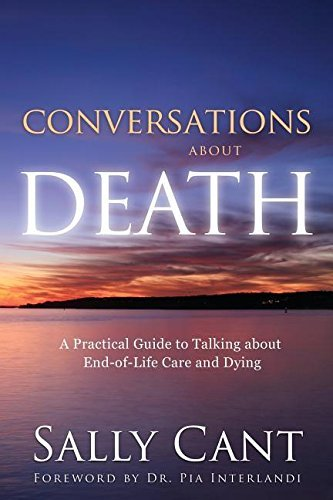 Conversations about Death: A Practical Guide to Talking about End-Of-Life Care and Dying by Sally Cant (October 28,2015)