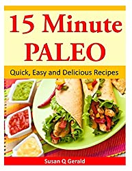 15 Minute Paleo: Quick, Easy and Delicious Recipes