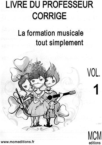 Livre du Professeur Corrigé La Formation Musicale Tout Simplement Vol 1: Livre de solfège du Professeur Corrigé Vol 1