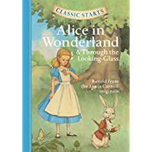 Classic Starts™: Alice in Wonderland & Through the Looking-Glass