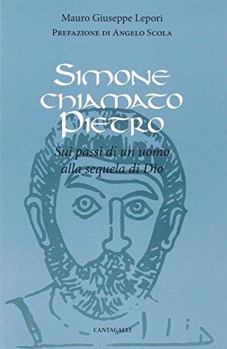 Simone chiamato Pietro. Sui passi di un uomo alla sequela di Dio por Mauro Giuseppe Lepori