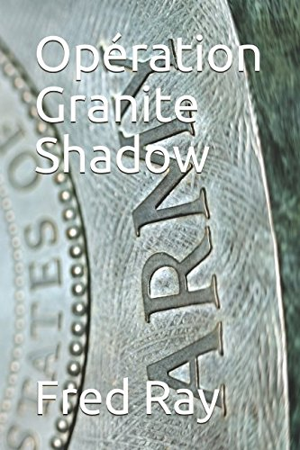 Opération Granite Shadow par Fred Ray