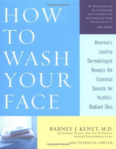 How to Wash Your Face: America's Leading Dermatologist Reveals the Essential Secrets for Youthful, Radiant Skin by Barney Kenet (2002-05-07)