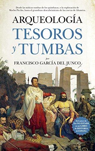 Arqueología. Tesoros y tumbas (Historia) por Francisco Carlos García del Junco