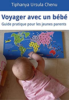 Voyager avec un bébé: Guide pratique pour les jeunes parents par [Chenu, Tiphanya Ursula]