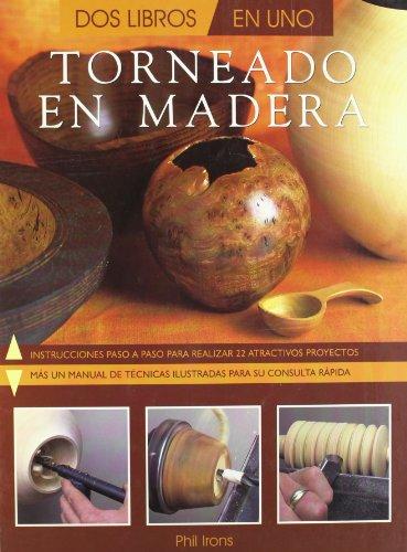 Torneado en madera: Manuales dos-en-uno (Artesaria De La Madera) por Phil Irons