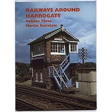 Railways Around Harrogate, Vol. 3
