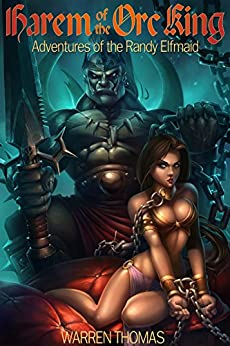 Harem of the Orc King: Adventures of the Randy Elfmaid by [Thomas, Warren]