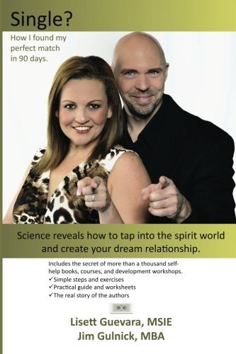 Single? How I found my perfect match in 90 days.: Science reveals how to tap into the spirit world and create your dream relationship. by Lisett Guevara (2011-11-01)