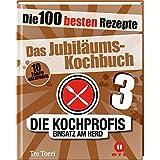 Die Kochprofis 3 - Das Jubiläums-Kochbuch: Die 100 besten Rezepte