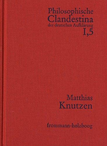 Philosophische Clandestina der deutschen Aufklärung / Abteilung I: Texte und Dokumente. Band 5: Matthias Knutzen: Schriften und Materialien