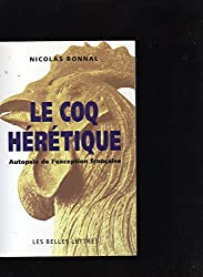 Le Coq hérétique : Autopsie de l'exception française
